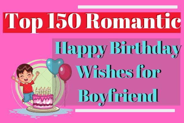 Top 150 Romantic Happy Birthday Wishes for Boyfriend